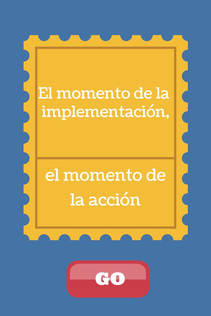 El momento de la implementación, el momento de la acción
